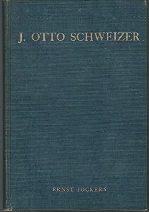 J. Otto Schweizer: The Man and His: Schweizer, J. Otto)