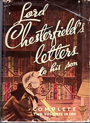 Letters to His Son By the Earl: CHESTERFIELD, Philip Dormer