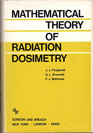 Mathematical Theory of Radiation Dosimetry [Signed By: Fitzgerald, J.J.; Brownell,