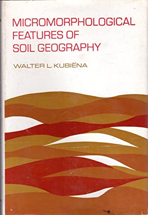 Micromorphological Features of Soil Geography: Kubiena, Walter L.
