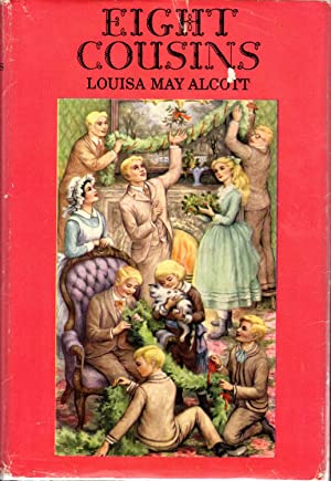 Eight Cousins; or the Aunt Hill: Alcott, Louisa May