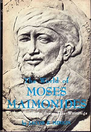 The World of Moses Maimonides: With Selections from His Writing: Maimonides, Moses) Minkin, Jacob S...