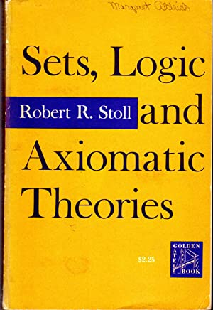 Sets, Logic and Axiomatic Theories: Stoll, Robert R.