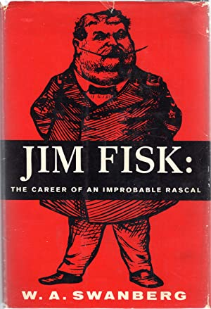Jim Fisk: The Career of an Improbable: Fisk, James, Jr.)