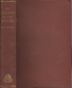 The Theory of the State: Bluntschli, J. K. (Johann Kaspar)