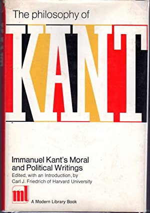 The Philosophy of Kant: Immanuel Kant's Moral: Kant, Immanuel) Friedrich,