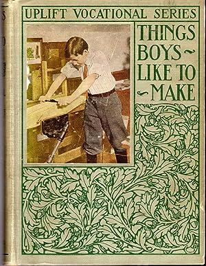 Things Boys Like to Make (Uplift Vocational Series): Foster, Edwin W. & Woodhull, John F.