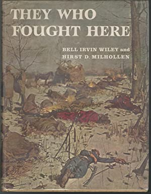 They Who Fought Here: Wiley, Bell Irvin & Milhollen, Hirst D