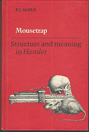 Mousetrap: Structure and Meaning in Hamlet: Shakespeare, William) Aldus, P. J
