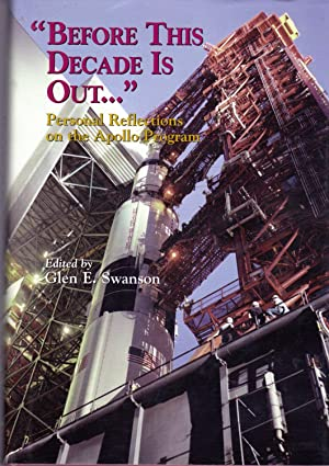 """Before This Decade Is Out."""": Personal Reflections on the Apollo Program: Swanson, Glen E. (..."""
