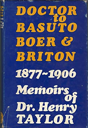 Doctor to Basuto, Boer & Briton, 1877-1906: Taylor, H. S.(Henry) Hadley, Peter (Editor)