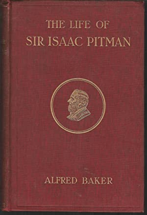 The Life of Sir Isaac Pitman (Inventor: Pitman, Isaac) Baker,