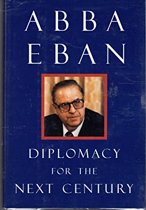Diplomacy for the Next Century [Signed & Inscribed By Author]: Eban, Abba