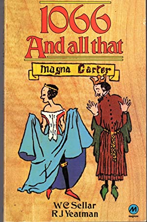 1066 and All That. A Memorable History of England: Sellar, Walter Carruthers; Yeatman, Robert ...