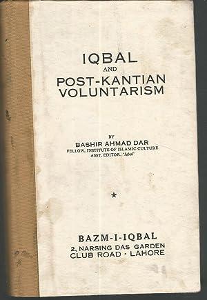 Iqbal and Post-Kantian Voluntarism: Dar, Bashir Ahmad.
