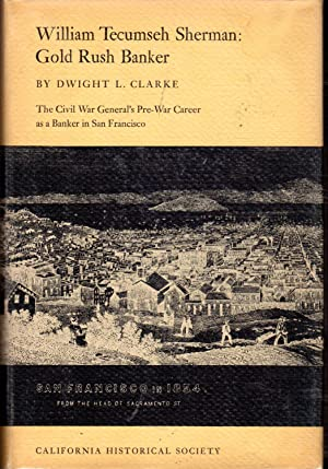 William Tecumseh Sherman: Gold Rush Banker: Sherman, William Tecumseh) Clarke, Dwight L.