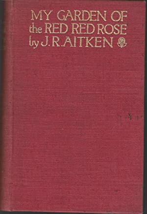 My Garden of the Red, Red Rose: Aitken, J.R.