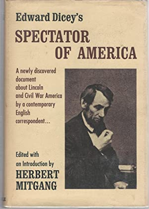 Spectator of America: A Classic Document About Lincoln and Civil War America By a Contemporary ...