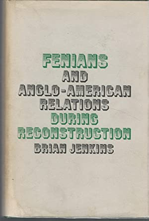 Fenians and Anglo-American Relations During Reconstruction: Jenkins, Brian