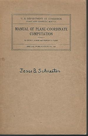 Manual of Plane-Coordinate Computation: Adams, Oscar S. (Sherman) & Claire, Charles N.) Department ...