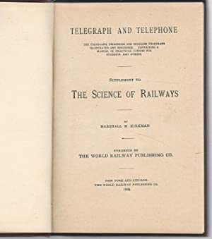 Telegraph and Telephone:: The Telegraph, Telephone and Wireless Telegraph Illustrated and Described...