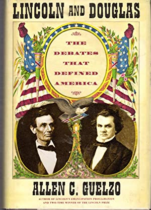 Lincoln and Douglas: The Debates That Defined: Lincoln, Abraham &