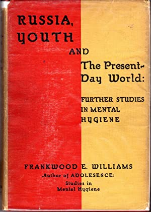 Russia, Youth, and the Present Day World Further Studies in Mental Hygiene: Williams, Frankwood E. ...