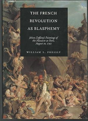 The French Revolution As Blasphemy Johan Zoffany's: Zoffany, Johan) Pressly,