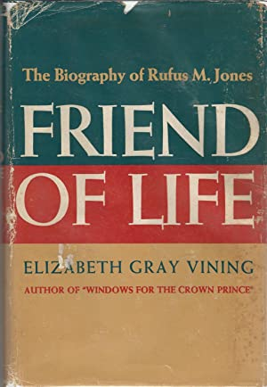 Friend of Life: The Biography of Rufus: Jones, Rufus M.