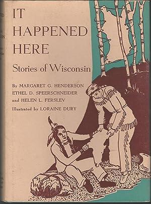 It Happened Here: Stories Of Wisconsin: Henderson, Margaret G.;