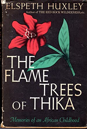 The Flame Trees of Thika: Memories of: Huxley, Elspeth Joscelin