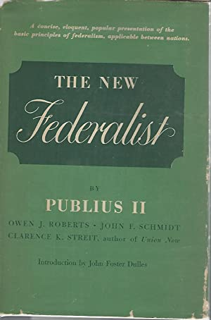 The New Federalist [Signed & Inscribed By Author]: Publius II) Roberts, Owen J. ; Schmidt, John...
