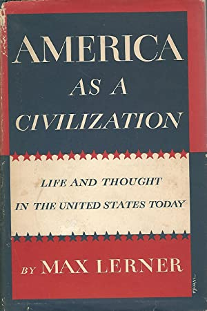 America as a Civilization: Life and Thought in the United States Today: Lerner, Max