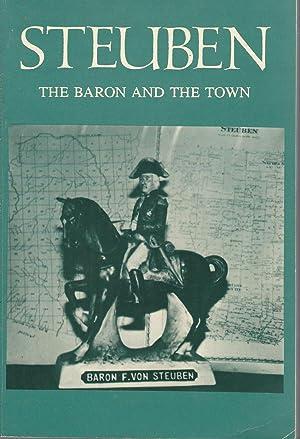 Steuben: The Baron and the Town.[SIGNED & Insc By Editor]: Von Steuben, Friedrich Wilhelm) ...