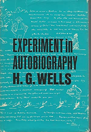 Experiment in Autobiography: Discoveries and Conclusions of: Wells, H.G.(Herbert George)