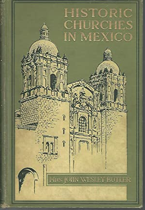Historic Churches in Mexico with Some of Their Legends: Butler, Mrs. John Wesley