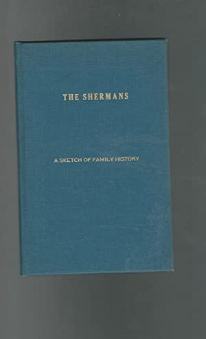 The Shermans: A Sketch of Family Life and a Genealogical Record, 1570-1890 with Some Account of ...