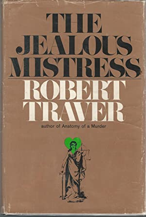 The Jealous Mistress [Signed by Author]: Traver, Robert Pseud.) Voelker, John