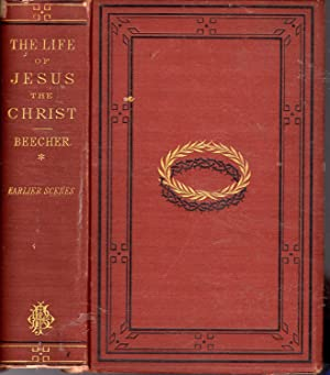 The Life of Jesus, The Christ: The Earlier Scenes (Part I): Beecher, Henry Ward