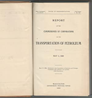 Report of the Commissioner of Corporations on the Transportation of Petroleum, May 2, 1906: United ...