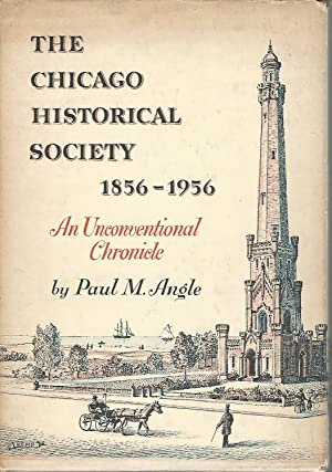 The Chicago Historical Society, 1856-1956: An Unconventional Chronicle: Angle, Paul M. (McClelland)