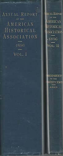 Annual Report for the Year 1896 (2 volumes): American Historical Association
