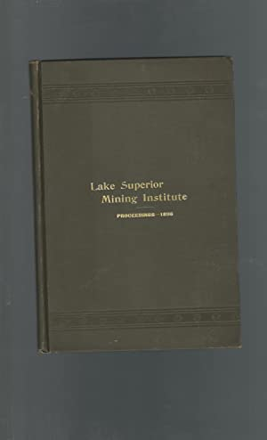 Proceedings of the Lake Superior Mining InstituteI 4th Annual Meeting.Aug, 1896: Lake Superior ...