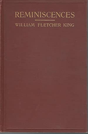 Reminiscences [Signed by Author]: King, William Fletcher