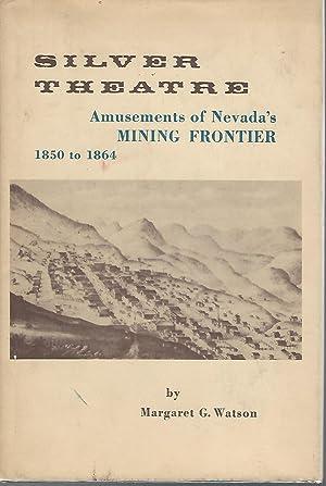 Silver Theatre: Amusements of Nevada's Mining Frontier, 1850-1864: Watson, Margaret G