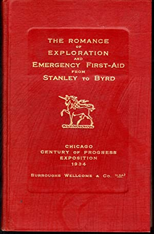The Romance of Exploration and Emergency First-Aid from Stanley to Byrd: Burroughs, Wellcome & ...