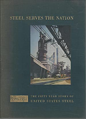 Steel Serves the Nation, 1901-1959: The 50 Year Story of US Steel: United States Steel Corp) Fisher...