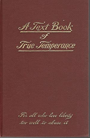 A Text-Book of True Temperance [Signed By Notable]: Monahan, M.