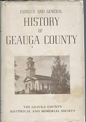 Pioneer and General History of Geauga County: Geauga County Historical and Memorial Society