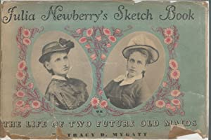Julia Newberry's Sketch Book or, The Life of Two Future Old Maids: Newberry, Julia) Mygatt, ...